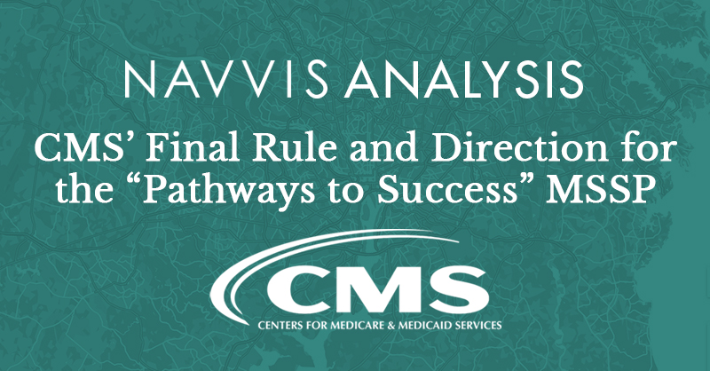 "Navvis Analysis of CMS' Final Rule and Direction for the ""Pathways to Success"" MSSP"