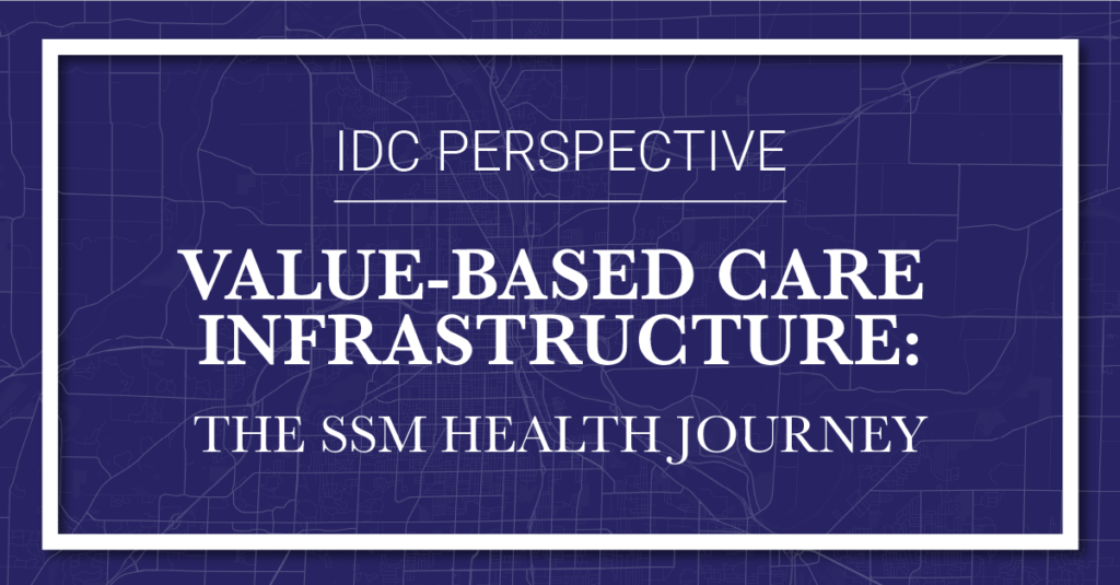 Learn About SSM Health's Journey to an Enterprise Strategy for Sustainable Value-Based Care in This IDC Perspective Case Study